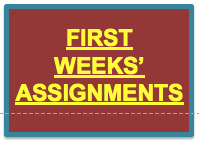 CLICK HERE for First Weeks' Assignments